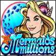 Mermaids Millions Mobile Game